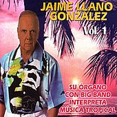 Su Órgano Con Big Band Interpreta Música Tropical Volume 1 by Jaime Llano González