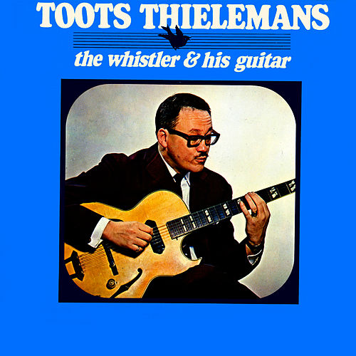 The Whistler & His Guitar by Toots Thielemans