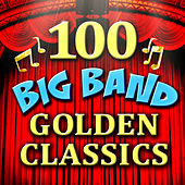 100 Big Band Golden Classics by Various Artists