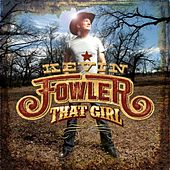 That Girl - Single by Kevin Fowler