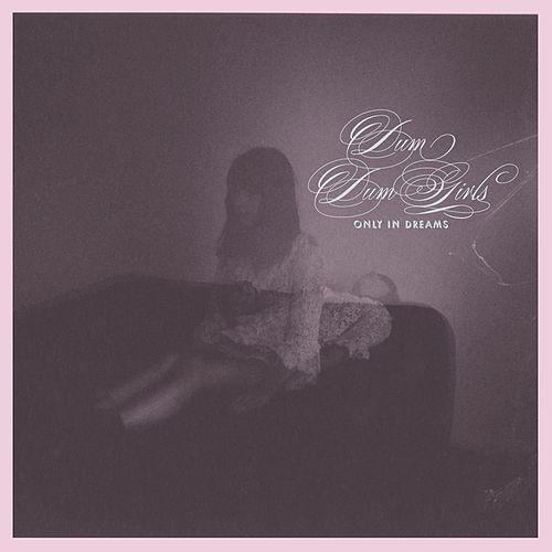 Only In Dreams by Dum Dum Girls