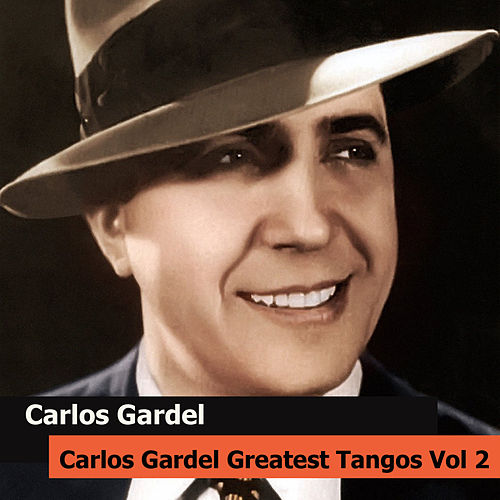 Carlos Gardel Greatest Tangos Vol 2 by Carlos Gardel