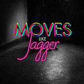 Moves Like Jagger by  Jager