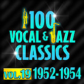 100 Vocal & Jazz Classics - Vol. 19 (1952-1954) by Various Artists