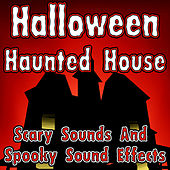 Halloween Haunted House (Scary Sounds And Spooky Sound Effects) by Halloween Music Unlimited