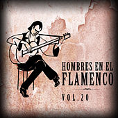 Hombres en el Flamenco Vol.20 (Edición Remasterizada) by Various Artists