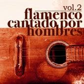 Flamenco Cantado por Hombres Vol.2 (Edición Remasterizada) by Various Artists