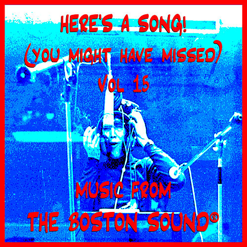 Here's A Song! (You Might Have Missed) Vol 15 - Music From The Boston Sound® by Various Artists