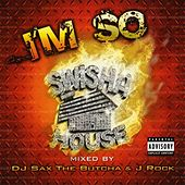 I'm So [Mixed by DJ Sax the Butcha & J Rock] by Swisha House