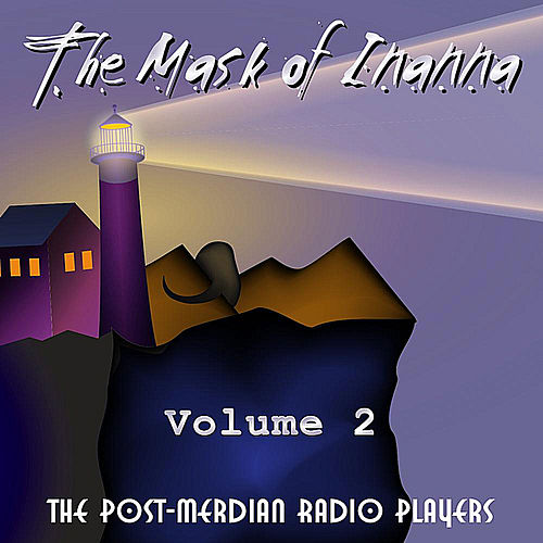 The Mask of Inanna, Vol. 2 by Post-Meridian Radio Players