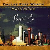 Pressin' On by Dallas Fort Worth Mass Choir