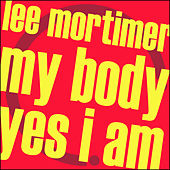 My Body / Yes I Am by Lee Mortimer