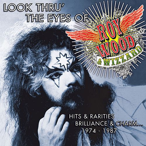 Look Thru' The Eyes Of Roy Wood & Wizzard: Hits & Rarities, Brilliance & Charm... 1974-1987 by Roy Wood