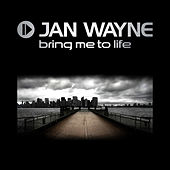 Bring Me To Life by Jan Wayne