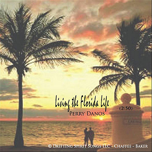 Livin' the Florida Life by Perry Danos