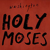 Holy Moses by Washington