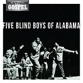 Platinum Gospel-The Five Blind Boys of Alabama by The Five Blind Boys Of Alabama