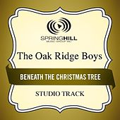 Beneath the Christmas Tree (Studio Track) by The Oak Ridge Boys