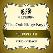 You Can't Fix It (Studio Track) by The Oak Ridge Boys
