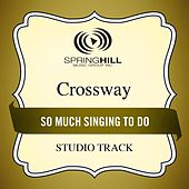 So Much Singing to Do (Studio Track) by CrossWay