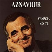 Venecia Sin Ti by Charles Aznavour