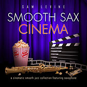 Smooth Sax Cinema: A Cinematic Smooth Jazz Collection Featuring Saxophone by Sam Levine