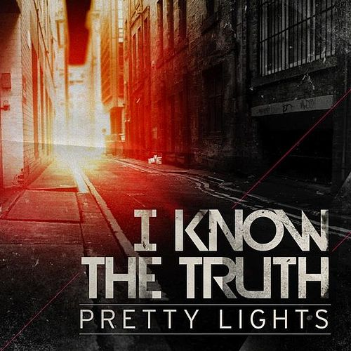 I Know the Truth - Single by Pretty Lights