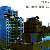 What Can Not Be, But Is... by Vitesse