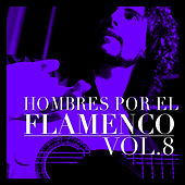 Hombres por el Flamenco Vol.8 by Various Artists