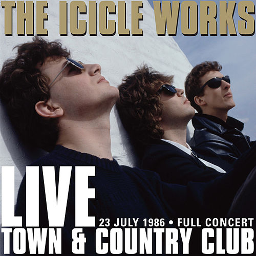 Live At The Town And Country Club - 1986 by The Icicle Works