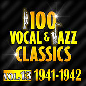 100 Vocal & Jazz Classics - Vol. 13 (1941-1942) by Various Artists