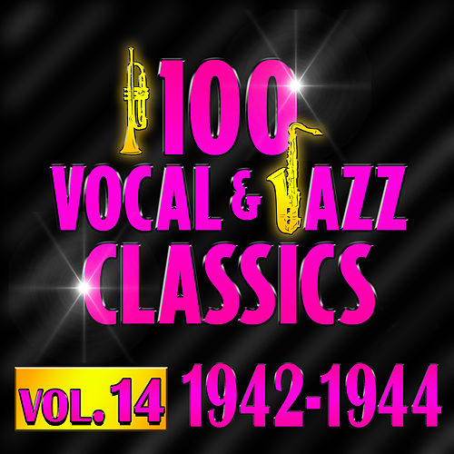 100 Vocal & Jazz Classics - Vol. 14 (1942-1944) by Various Artists