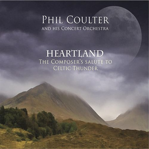 Heartland: The Composer's Salute To Celtic Thunder by Phil Coulter
