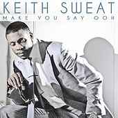 Make You Say Ooh by Keith Sweat