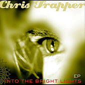Into the Bright Lights - EP by Chris Trapper
