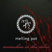Somewhere In This Debris by Melting Pot