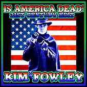 Is America Dead? (21st Century Edit) - Single by Kim Fowley