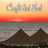 Café del Sol, Vol. 1 (Ibiza Chillout Del Mar Lounge Edition) by Various Artists
