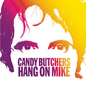 Hang On Mike by The Candy Butchers