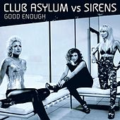 Good Enough: Club Asylum vs Sirens by Sirens