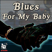 Blues For My Baby by Various Artists