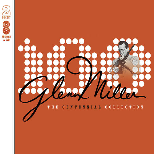 The Centennial Collection by Glenn Miller