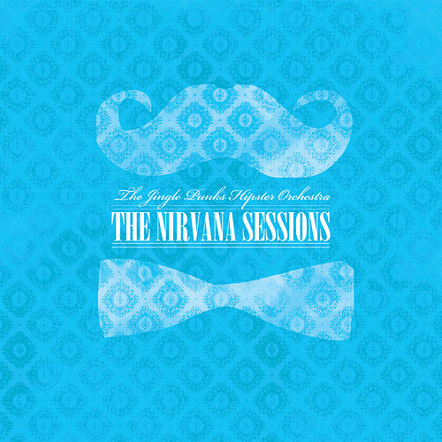 The Nirvana Sessions by The Jingle Punks Hipster