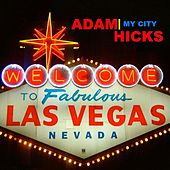 Las Vegas (My City) - Single by Adam Hicks