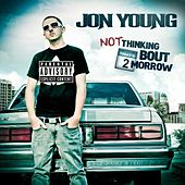 Not Thinking Bout 2morrow by Jon Young