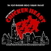 Arch Oboler's Chicken Heart by Post-Meridian Radio Players