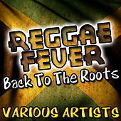 Reggae Fever: Back To The Roots by Various Artists