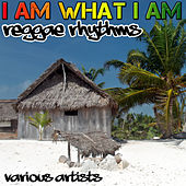 I Am What I Am: Reggae Rhythms by Various Artists