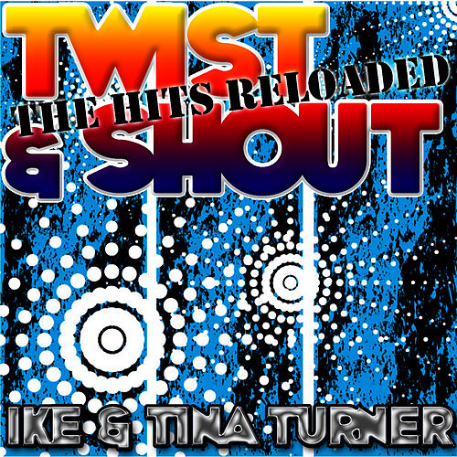 Twist & Shout: The Hits Reloaded by Ike and Tina Turner