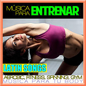Música para Entrenar. Latin Songs. Aerobic, Fitness, Spinning, Gym. Música para Tu Body. by Spanish Caribe sound